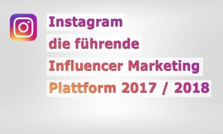 Instagram die führende Plattform für Influencer Marketing 2017 / 2018