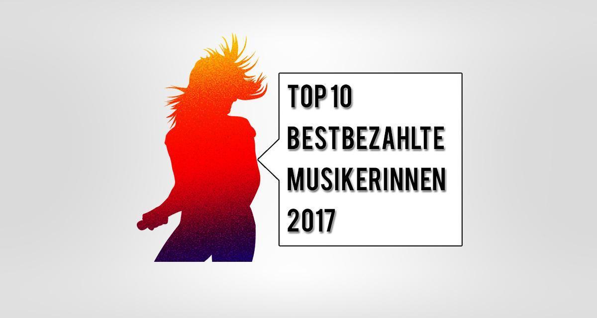 Top 10 höchstbezahlte Musikerinnen 2017