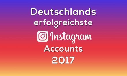 Deutschlands erfolgreichste Instagram Profile 2017