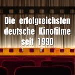 Die erfolgreichsten deutsche Kinofilme seit 1990 (Wiedervereinigung)