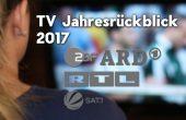 Der TV Jahresrückblick 2017 – Quoten – Highlights, Flops